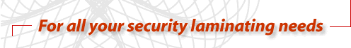 For all your security laminating needs